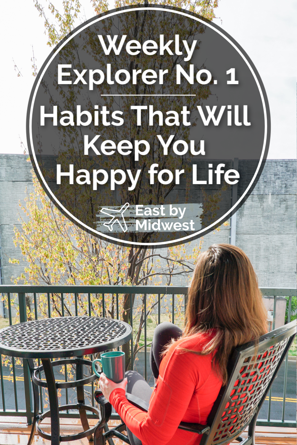 Weekly Explorer No. 1: Habits That Will Keep You Happy for Life