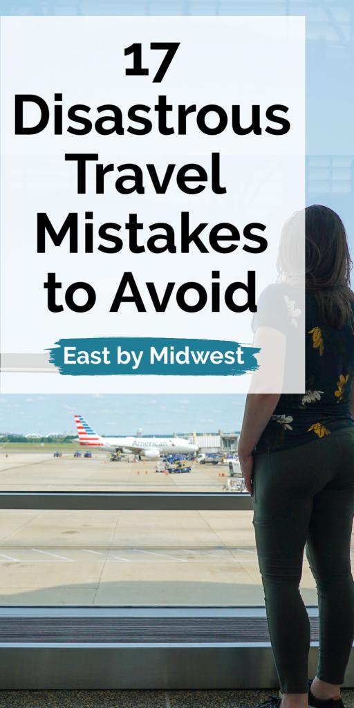 Disastrous Travel Mistakes to Avoid