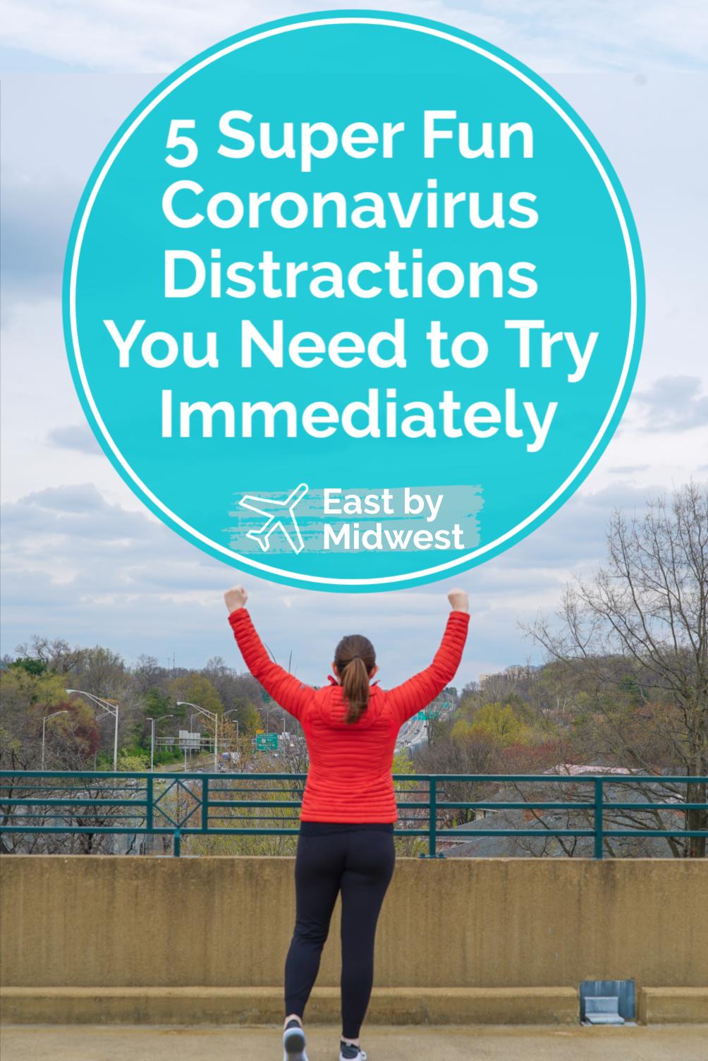 5 Super Fun Coronavirus Distractions You Need to Try Immediately