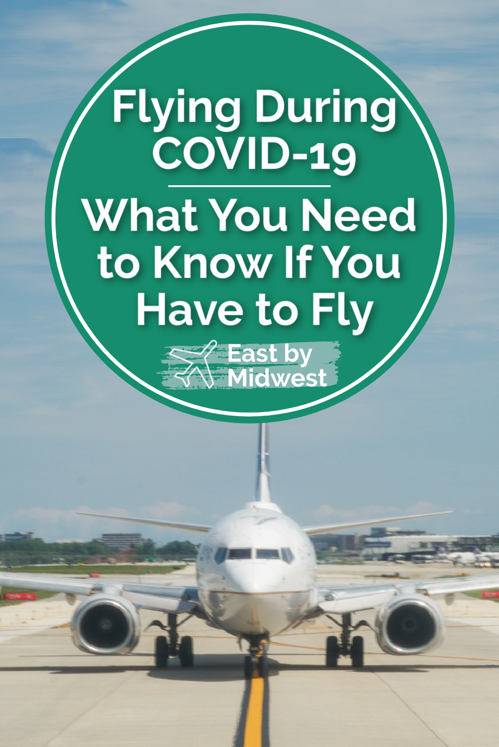 Flying During COVID-19 - What You Need to Know If You Have to Fly